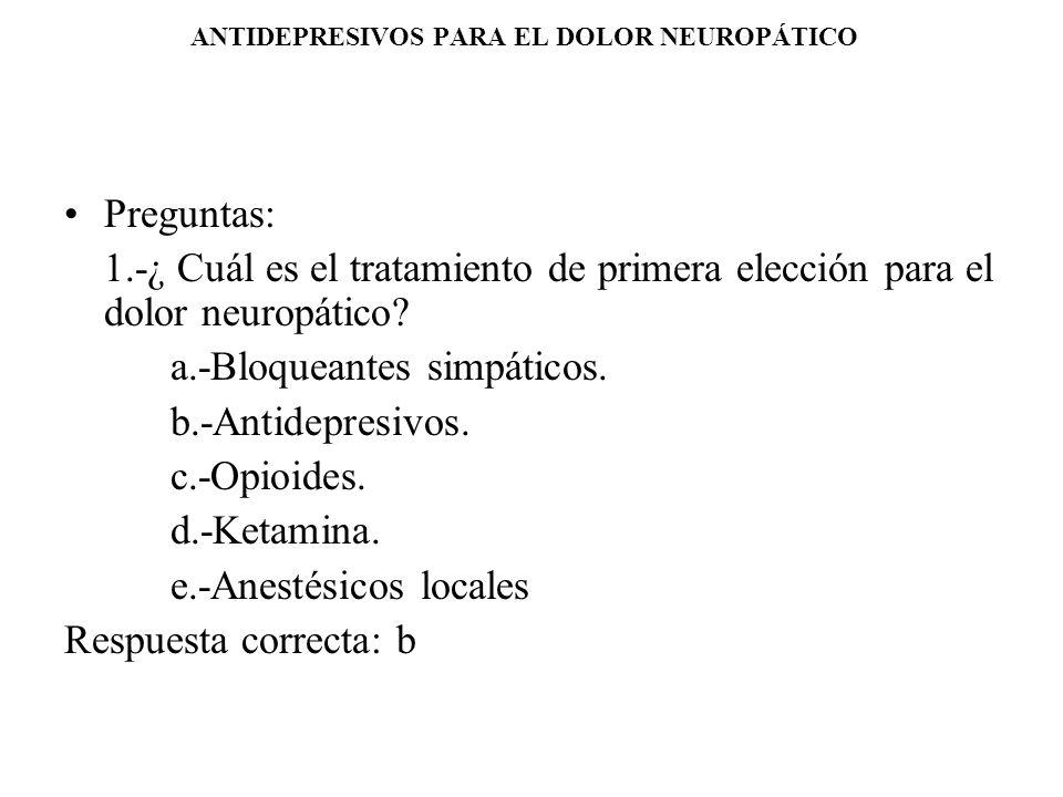 ANTIDEPRESIVOS PARA EL DOLOR NEUROPÁTICO Preguntas: 1.-¿ Cuál es el tratamiento de primera elección para el dolor neuropático? a.-Bloqueantes simpátic