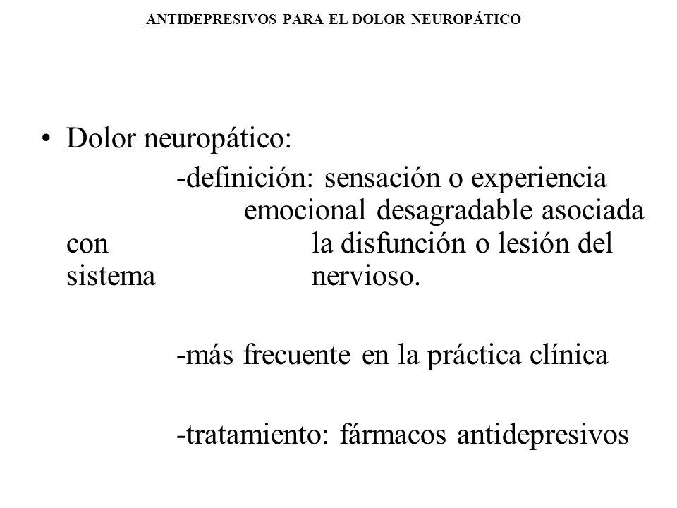 ANTIDEPRESIVOS PARA EL DOLOR NEUROPÁTICO Dolor neuropático: -definición: sensación o experiencia emocional desagradable asociada con la disfunción o l