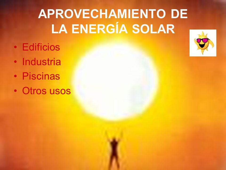 APROVECHAMIENTO DE LA ENERGÍA SOLAR Edificios Industria Piscinas Otros usos