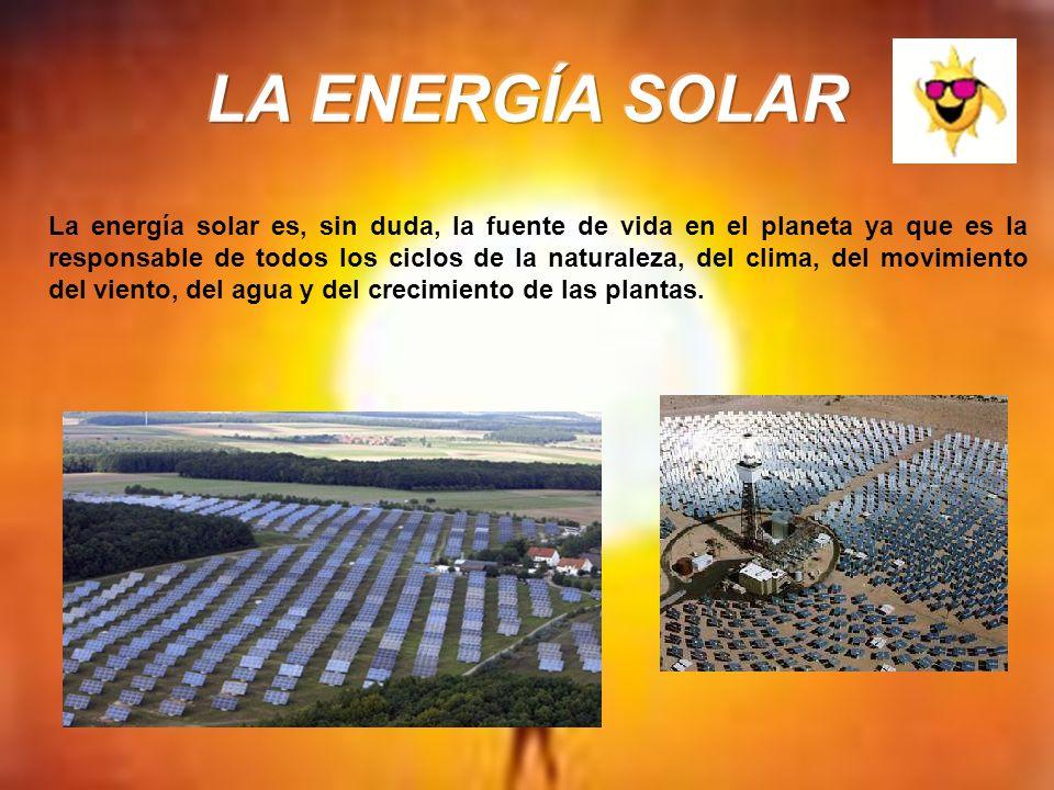 La energía solar es, sin duda, la fuente de vida en el planeta ya que es la responsable de todos los ciclos de la naturaleza, del clima, del movimient