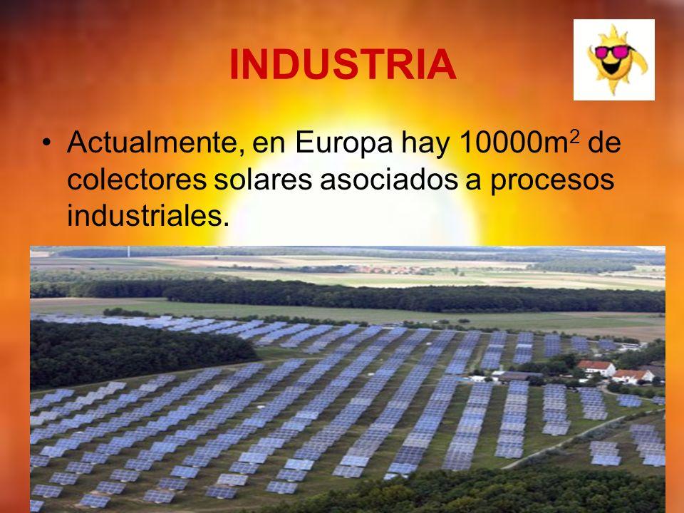 INDUSTRIA Actualmente, en Europa hay 10000m 2 de colectores solares asociados a procesos industriales.