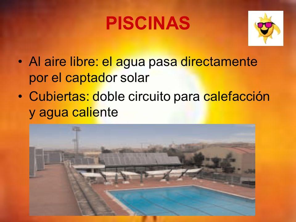 PISCINAS Al aire libre: el agua pasa directamente por el captador solar Cubiertas: doble circuito para calefacción y agua caliente