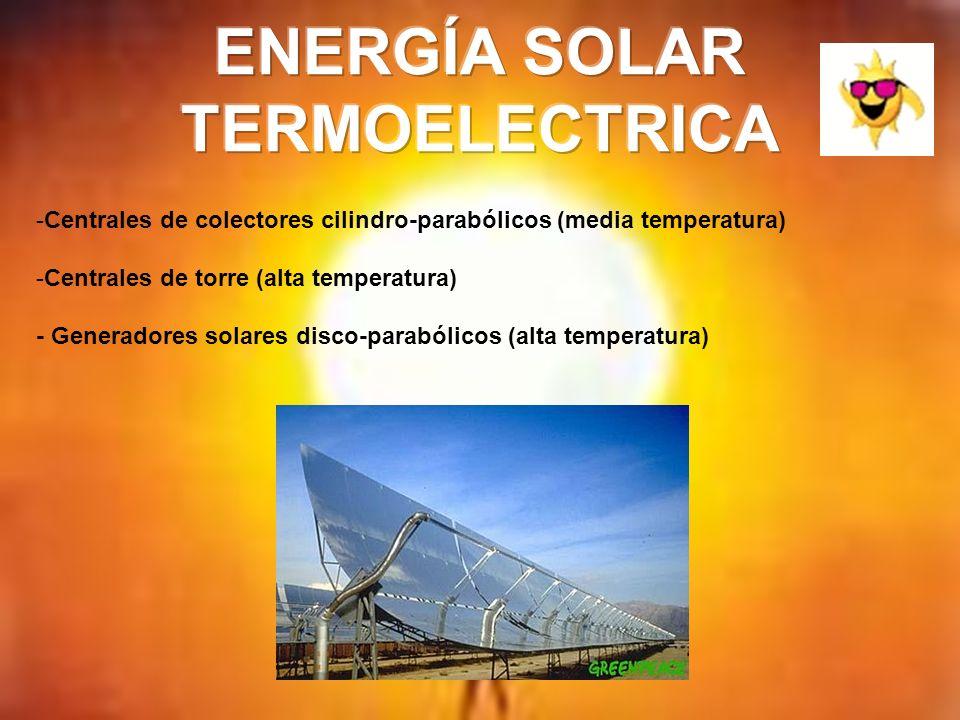 -Centrales de colectores cilindro-parabólicos (media temperatura) -Centrales de torre (alta temperatura) - Generadores solares disco-parabólicos (alta