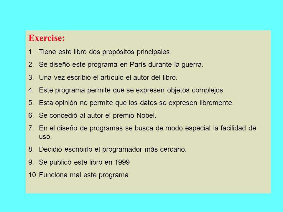 Anticipatory It When the Subject of the Verb is a Sentence: Es fácil leer programas en Pascal Se decidió escribir de nuevo el programa.