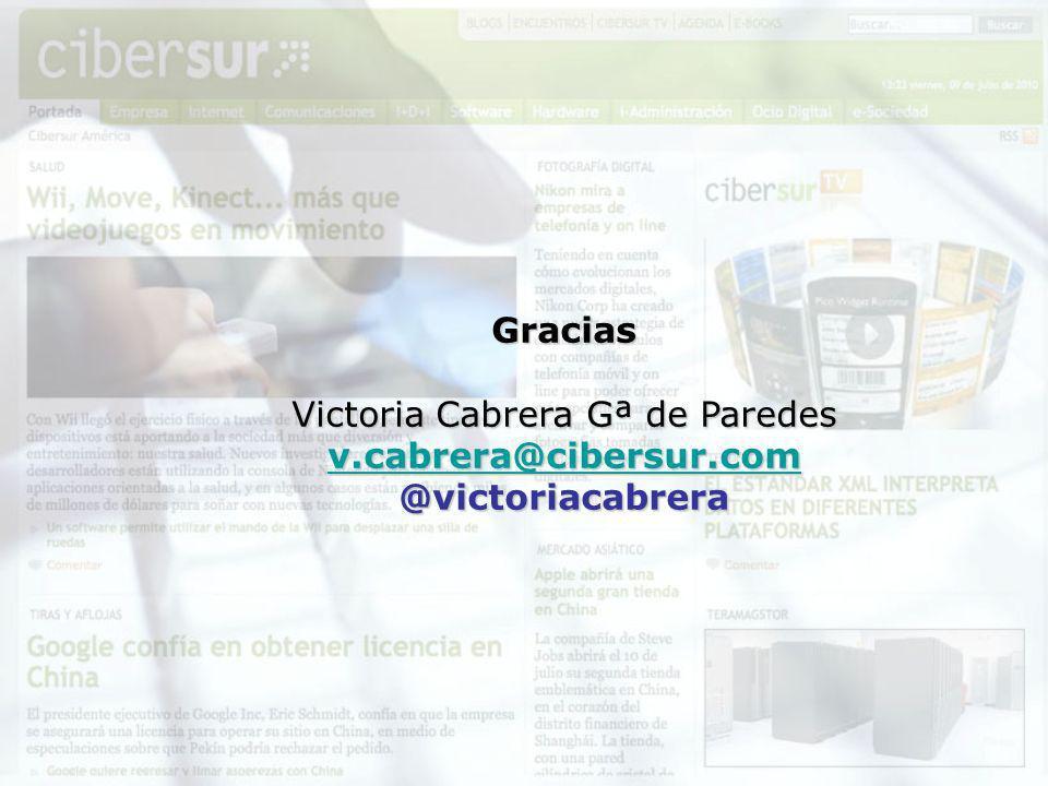 Gracias Victoria Cabrera Gª de Paredes v.cabrera@cibersur.com @victoriacabrera