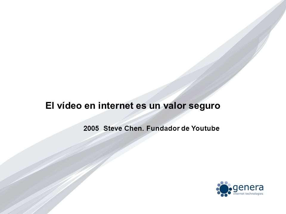 El vídeo en internet es un valor seguro 2005 Steve Chen. Fundador de Youtube