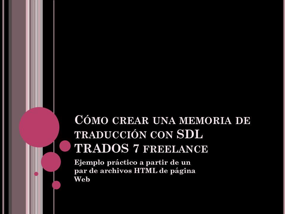 C ÓMO CREAR UNA MEMORIA DE TRADUCCIÓN CON SDL TRADOS 7 FREELANCE Ejemplo práctico a partir de un par de archivos HTML de página Web