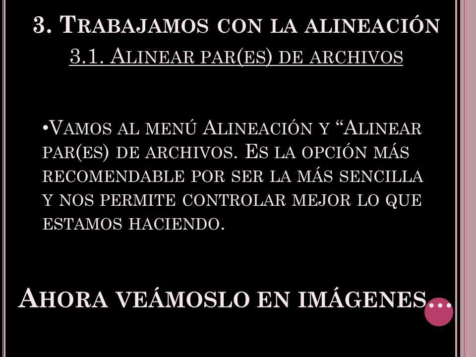 3. T RABAJAMOS CON LA ALINEACIÓN V AMOS AL MENÚ A LINEACIÓN Y A LINEAR PAR ( ES ) DE ARCHIVOS.