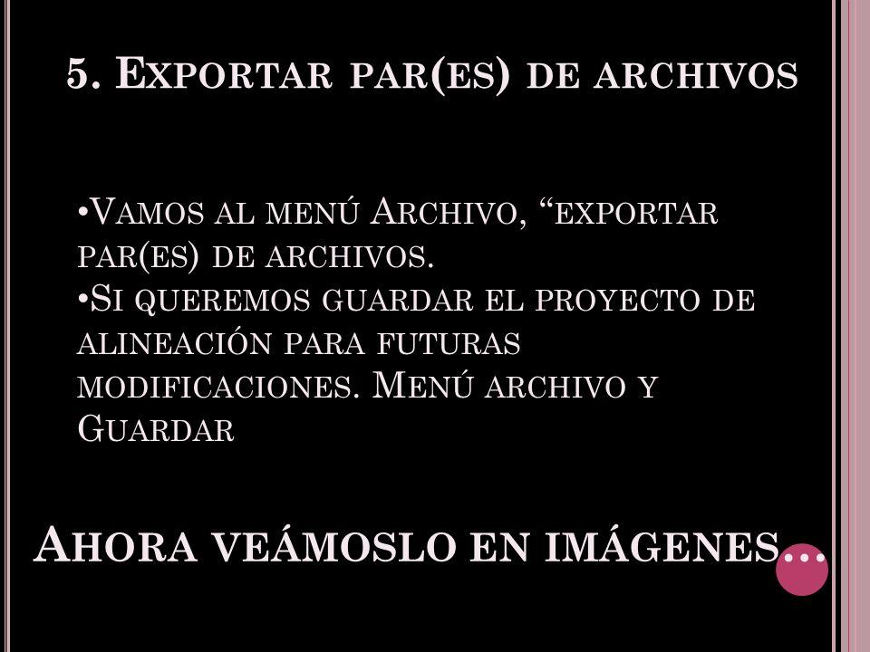 5. E XPORTAR PAR ( ES ) DE ARCHIVOS V AMOS AL MENÚ A RCHIVO, EXPORTAR PAR ( ES ) DE ARCHIVOS.