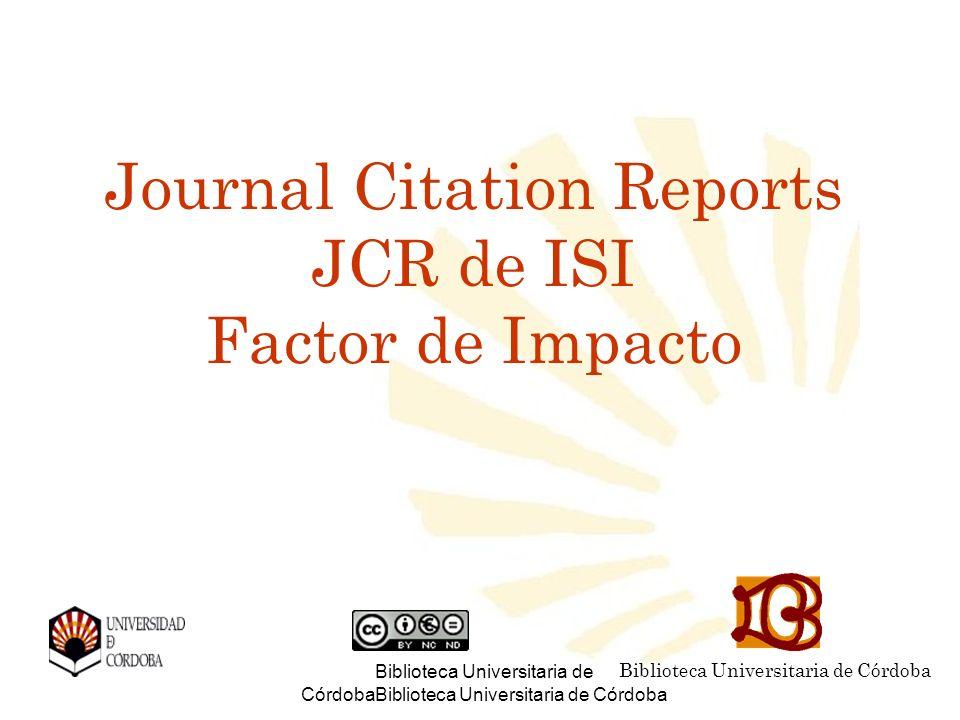 Biblioteca Universitaria de CórdobaBiblioteca Universitaria de Córdoba Journal Citation Reports JCR de ISI Factor de Impacto Biblioteca Universitaria