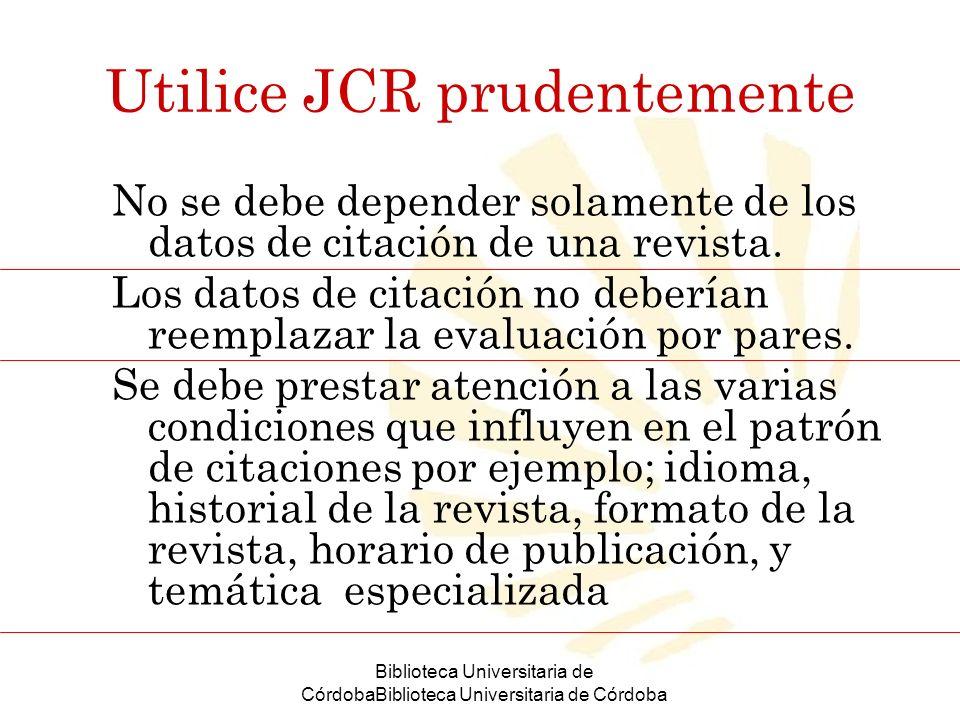 Biblioteca Universitaria de CórdobaBiblioteca Universitaria de Córdoba Utilice JCR prudentemente No se debe depender solamente de los datos de citació