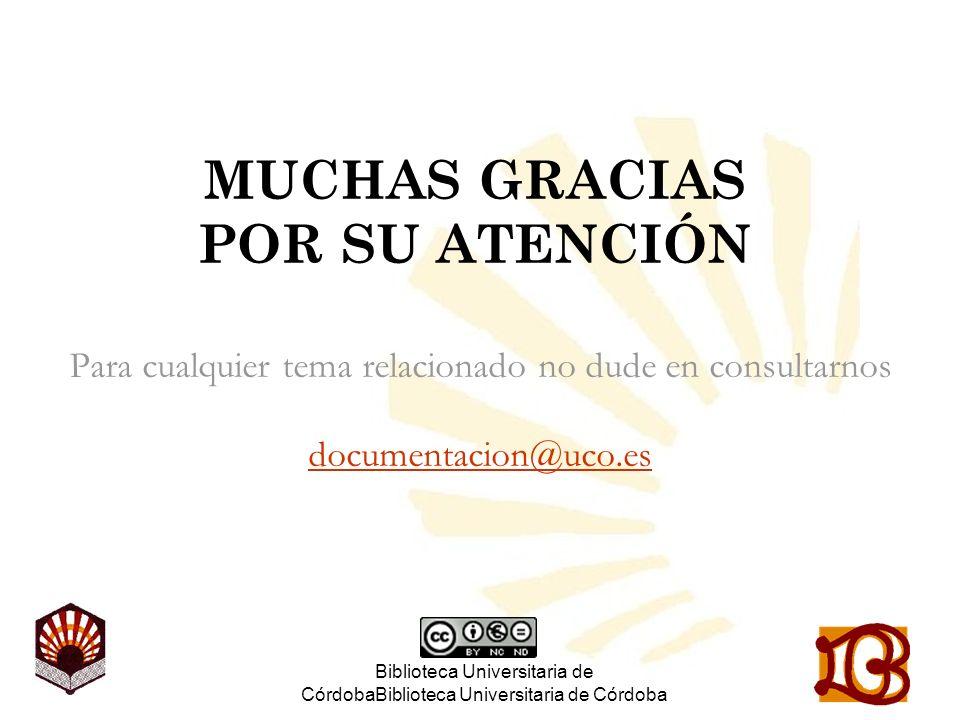 Biblioteca Universitaria de CórdobaBiblioteca Universitaria de Córdoba MUCHAS GRACIAS POR SU ATENCIÓN Para cualquier tema relacionado no dude en consu