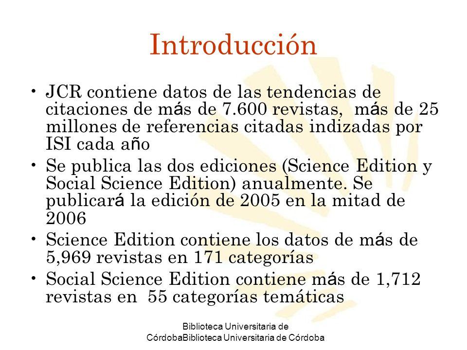 Biblioteca Universitaria de CórdobaBiblioteca Universitaria de Córdoba Introducción JCR contiene datos de las tendencias de citaciones de m á s de 7.6