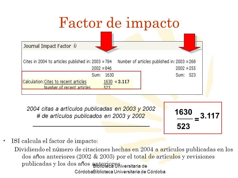 Biblioteca Universitaria de CórdobaBiblioteca Universitaria de Córdoba Factor de impacto ISI calcula el factor de impacto: Dividiendo el n ú mero de c