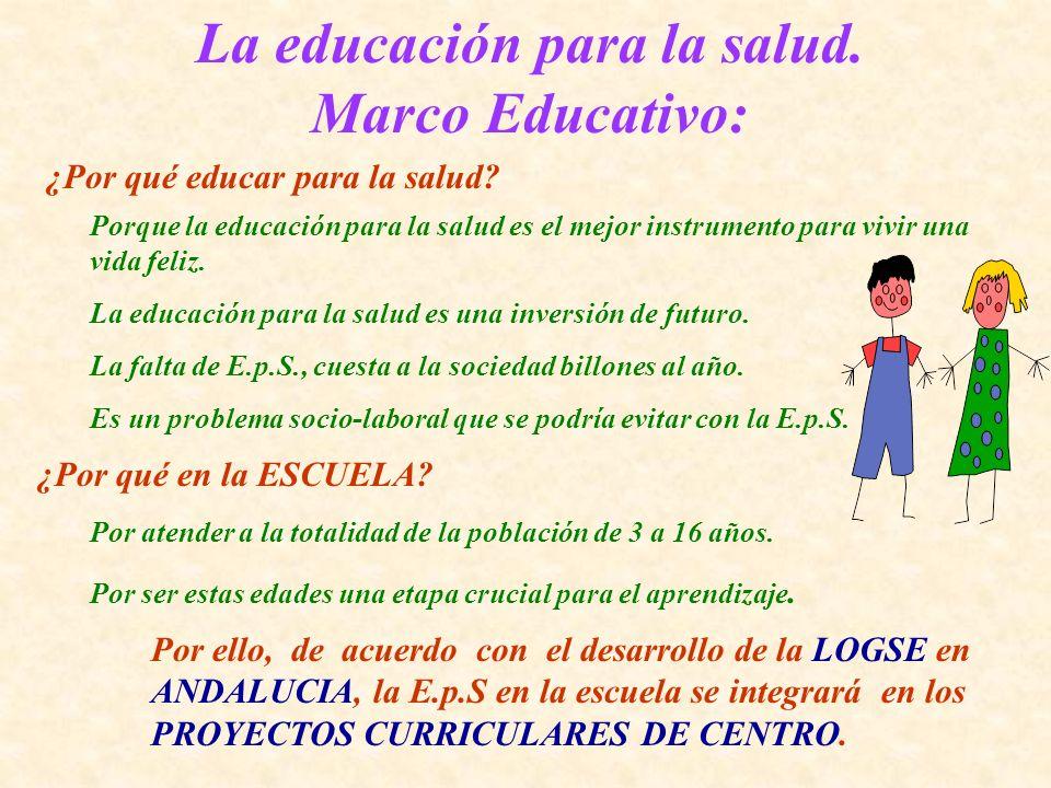 La educación para la salud. Marco Educativo: ¿Por qué educar para la salud? Porque la educación para la salud es el mejor instrumento para vivir una v
