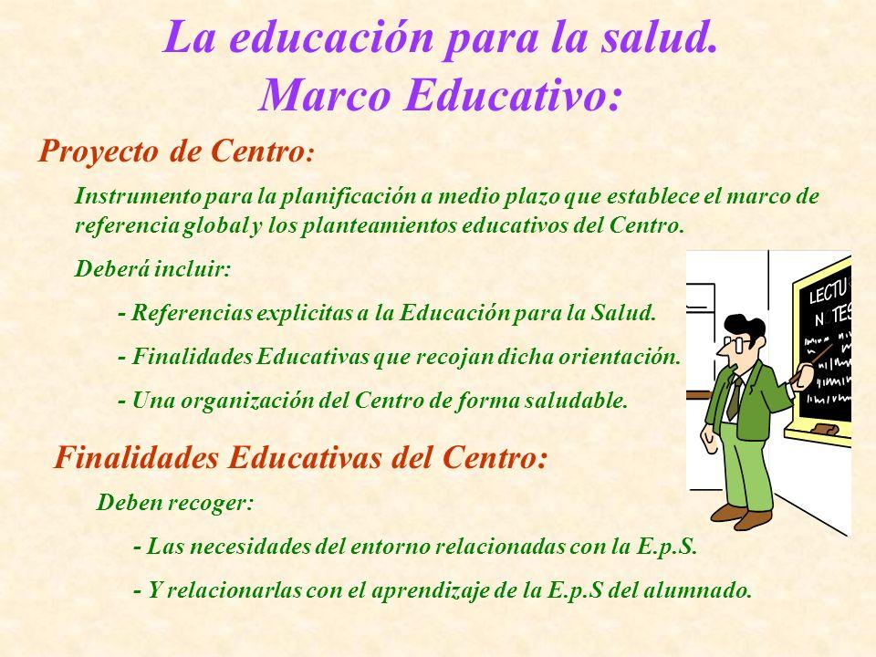 La educación para la salud. Marco Educativo: Proyecto de Centro : Instrumento para la planificación a medio plazo que establece el marco de referencia