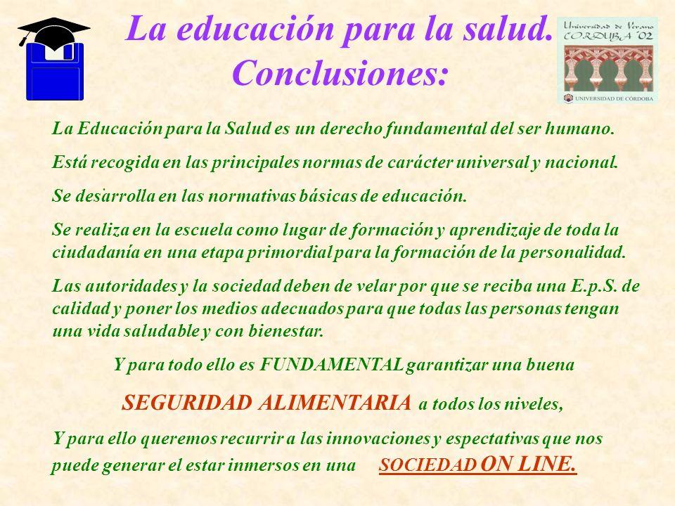 La educación para la salud. Conclusiones:. La Educación para la Salud es un derecho fundamental del ser humano. Está recogida en las principales norma