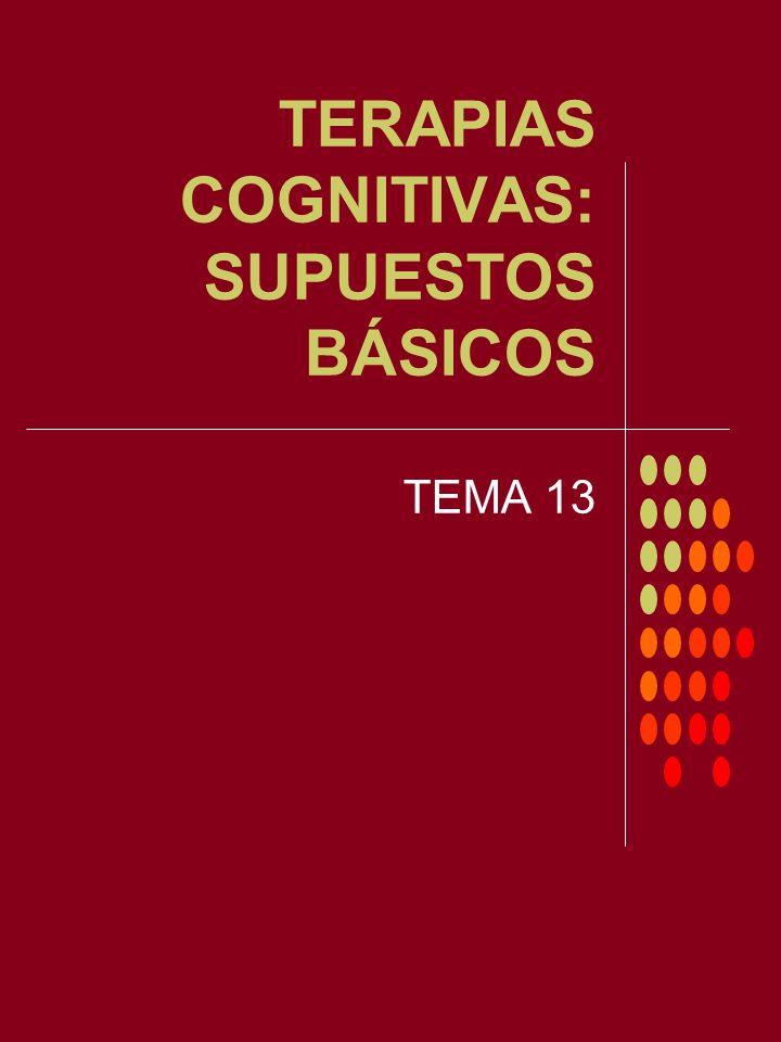 TERAPIAS COGNITIVAS: SUPUESTOS BÁSICOS TEMA 13