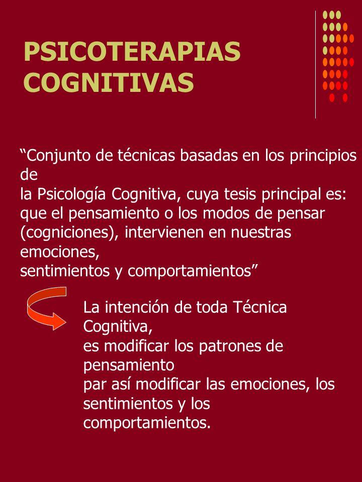 PSICOTERAPIAS COGNITIVAS Conjunto de técnicas basadas en los principios de la Psicología Cognitiva, cuya tesis principal es: que el pensamiento o los