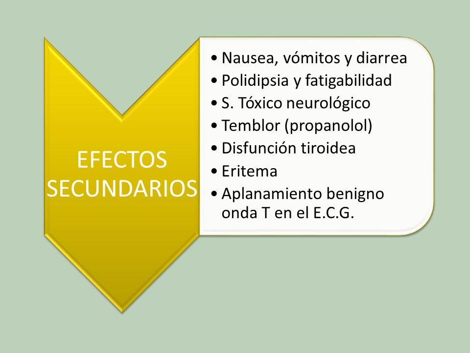 EFECTOS SECUNDARIOS Nausea, vómitos y diarrea Polidipsia y fatigabilidad S. Tóxico neurológico Temblor (propanolol) Disfunción tiroidea Eritema Aplana