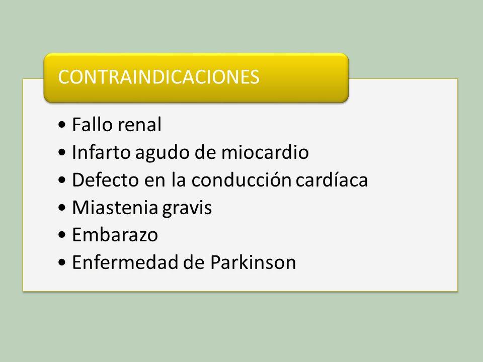 Fallo renal Infarto agudo de miocardio Defecto en la conducción cardíaca Miastenia gravis Embarazo Enfermedad de Parkinson CONTRAINDICACIONES