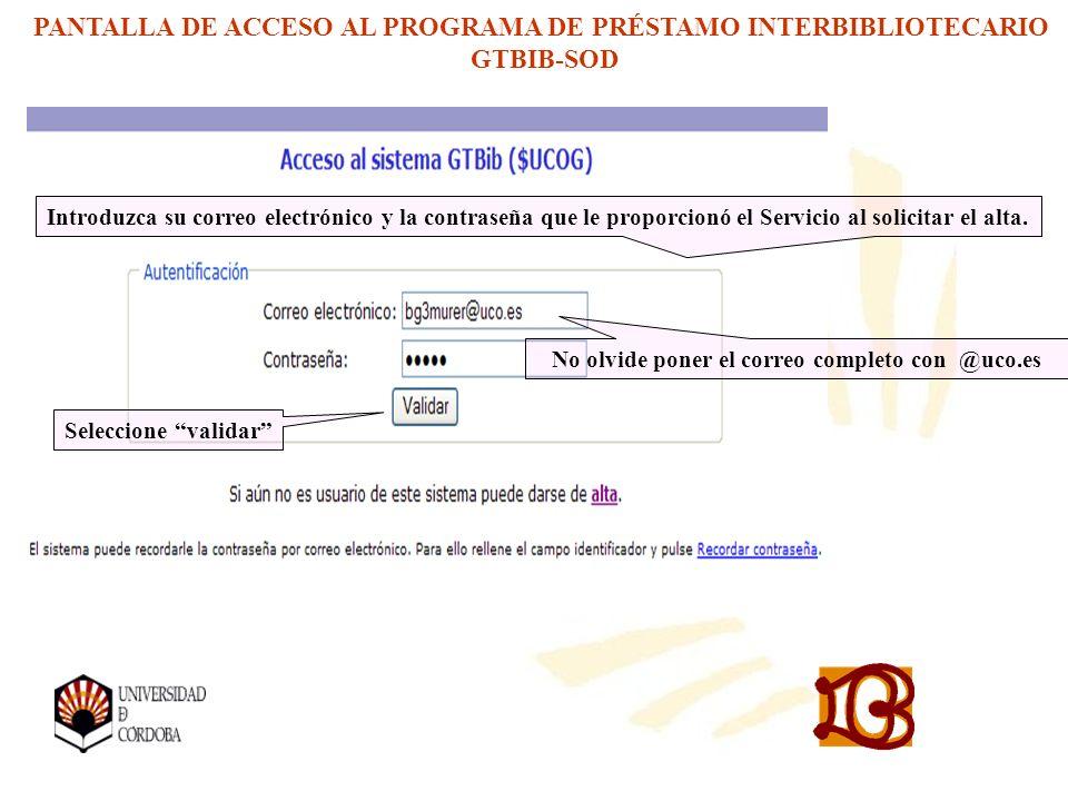 PANTALLA DE ACCESO AL PROGRAMA DE PRÉSTAMO INTERBIBLIOTECARIO GTBIB-SOD Introduzca su correo electrónico y la contraseña que le proporcionó el Servicio al solicitar el alta.