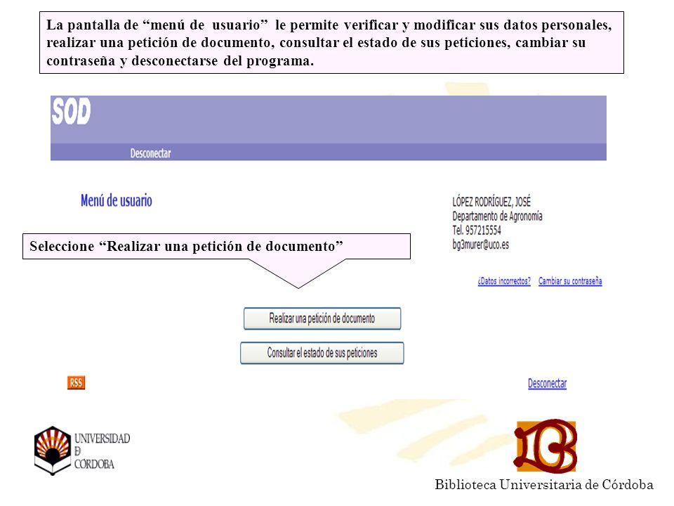 Biblioteca Universitaria de Córdoba La pantalla de menú de usuario le permite verificar y modificar sus datos personales, realizar una petición de documento, consultar el estado de sus peticiones, cambiar su contraseña y desconectarse del programa.