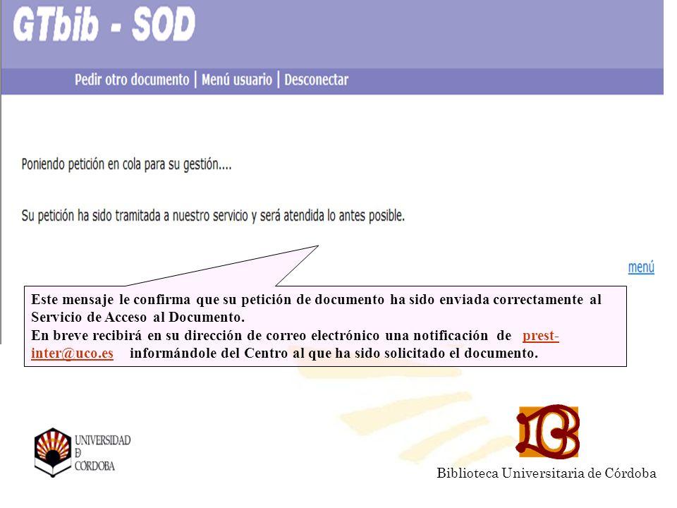 Biblioteca Universitaria de Córdoba Este mensaje le confirma que su petición de documento ha sido enviada correctamente al Servicio de Acceso al Documento.