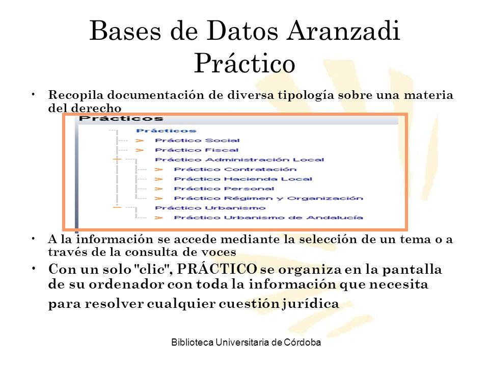Biblioteca Universitaria de Córdoba Bases de Datos Aranzadi Práctico Recopila documentación de diversa tipología sobre una materia del derecho A la in