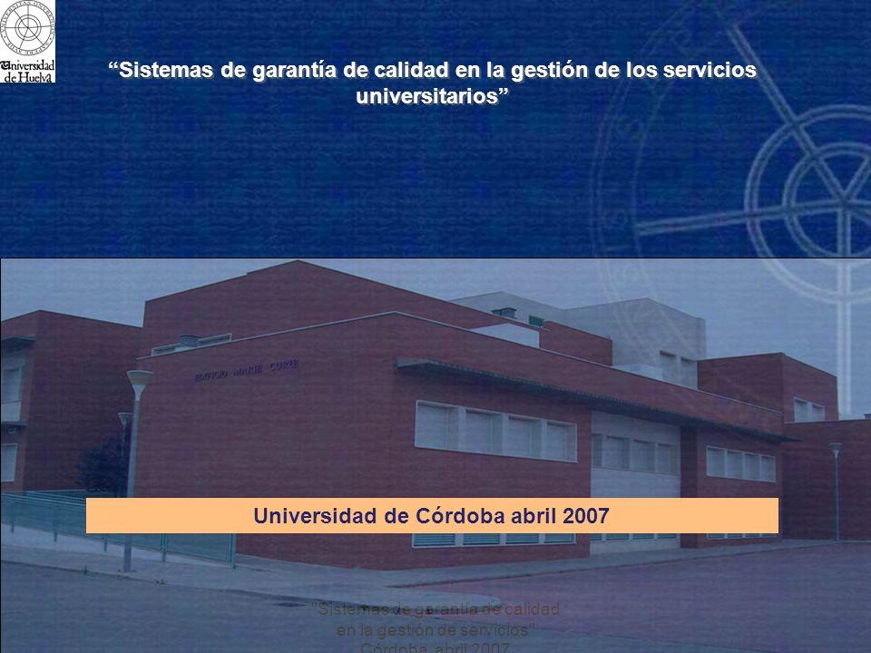 Sistemas de garantía de calidad en la gestión de servicios Córdoba abril 2007 ¿Por qué y Para qué evaluar.
