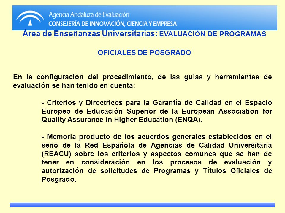 Área de Enseñanzas Universitarias: EVALUACIÓN DE PROGRAMAS OFICIALES DE POSGRADO En la configuración del procedimiento, de las guías y herramientas de