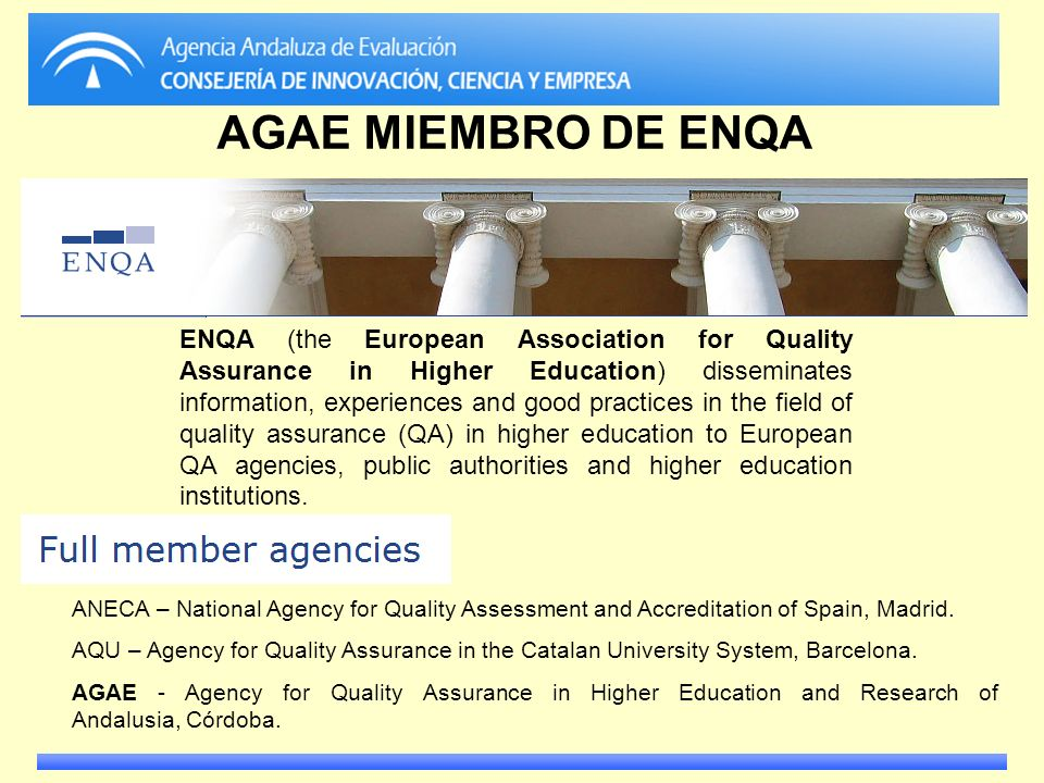 AGAE MIEMBRO DE ENQA ENQA (the European Association for Quality Assurance in Higher Education) disseminates information, experiences and good practice