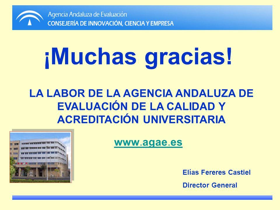 LA LABOR DE LA AGENCIA ANDALUZA DE EVALUACIÓN DE LA CALIDAD Y ACREDITACIÓN UNIVERSITARIA www.agae.es Elías Fereres Castiel Director General ¡Muchas gr