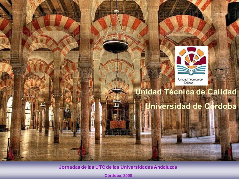 Jornadas de las UTC de las Universidades Andaluzas Unidad Técnica de Calidad Universidad de Córdoba Córdoba, 2008