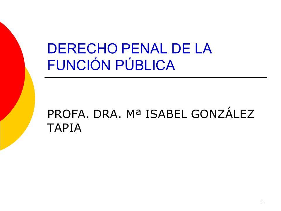 1 DERECHO PENAL DE LA FUNCIÓN PÚBLICA PROFA. DRA. Mª ISABEL GONZÁLEZ TAPIA