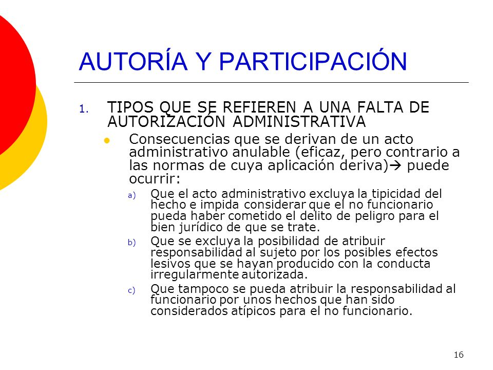 16 AUTORÍA Y PARTICIPACIÓN 1. TIPOS QUE SE REFIEREN A UNA FALTA DE AUTORIZACIÓN ADMINISTRATIVA Consecuencias que se derivan de un acto administrativo