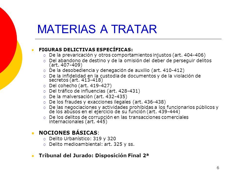 6 MATERIAS A TRATAR FIGURAS DELICTIVAS ESPECÍFICAS: De la prevaricación y otros comportamientos injustos (art. 404-406) Del abandono de destino y de l