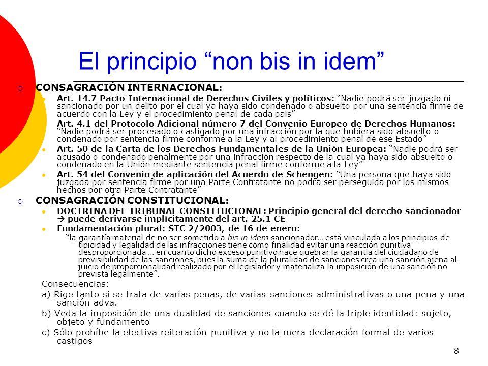 8 El principio non bis in idem CONSAGRACIÓN INTERNACIONAL: Art. 14.7 Pacto Internacional de Derechos Civiles y políticos: Nadie podrá ser juzgado ni s