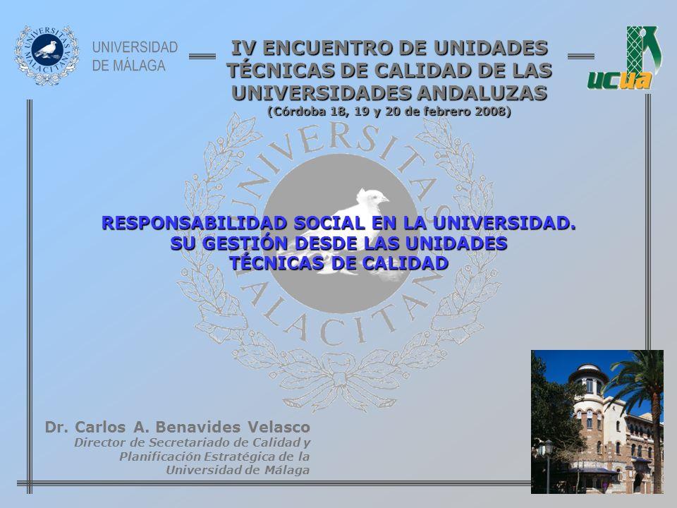 RESPONSABILIDAD SOCIAL EN LA UNIVERSIDAD. SU GESTIÓN DESDE LAS UNIDADES TÉCNICAS DE CALIDAD Dr. Carlos A. Benavides Velasco Director de Secretariado d