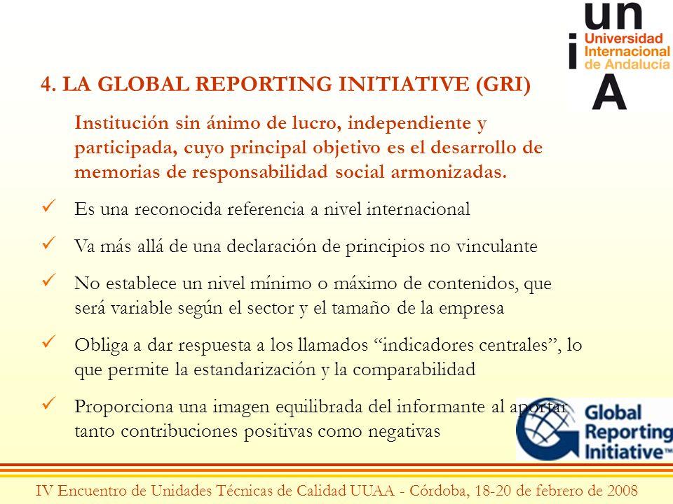 IV Encuentro de Unidades Técnicas de Calidad UUAA - Córdoba, 18-20 de febrero de 2008 4. LA GLOBAL REPORTING INITIATIVE (GRI) Institución sin ánimo de