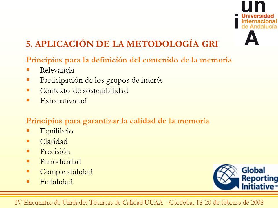 IV Encuentro de Unidades Técnicas de Calidad UUAA - Córdoba, 18-20 de febrero de 2008 5. APLICACIÓN DE LA METODOLOGÍA GRI Principios para la definició