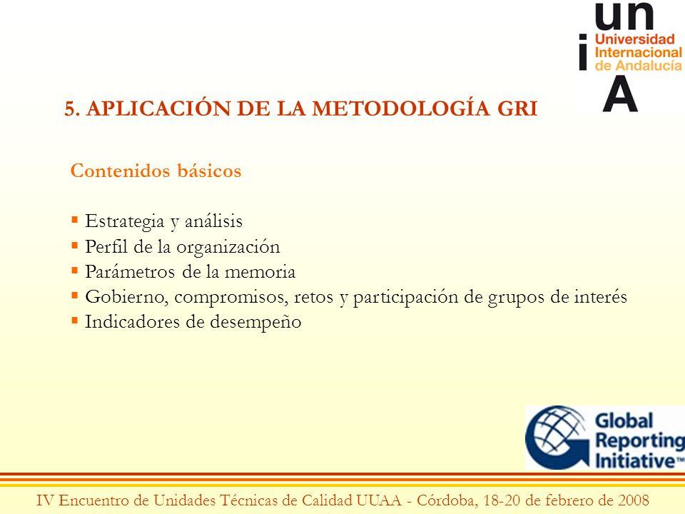 IV Encuentro de Unidades Técnicas de Calidad UUAA - Córdoba, 18-20 de febrero de 2008 5. APLICACIÓN DE LA METODOLOGÍA GRI Contenidos básicos Estrategi