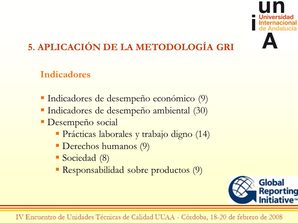 IV Encuentro de Unidades Técnicas de Calidad UUAA - Córdoba, 18-20 de febrero de 2008 5. APLICACIÓN DE LA METODOLOGÍA GRI Indicadores Indicadores de d