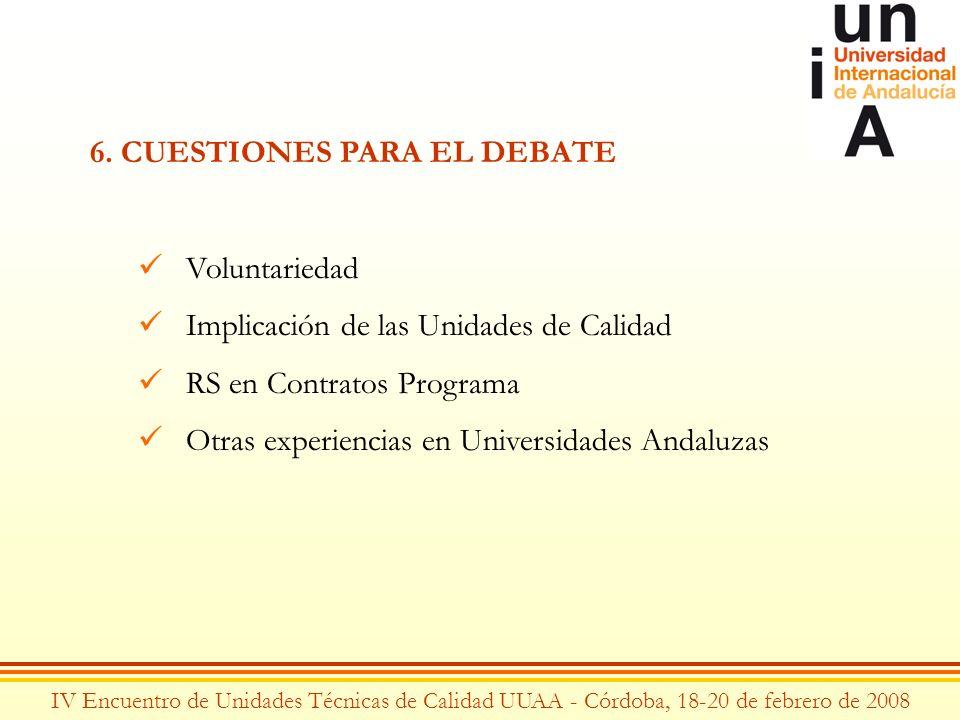 IV Encuentro de Unidades Técnicas de Calidad UUAA - Córdoba, 18-20 de febrero de 2008 6. CUESTIONES PARA EL DEBATE Voluntariedad Implicación de las Un