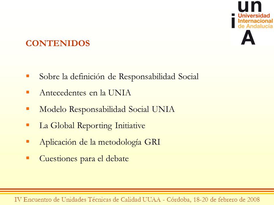 CONTENIDOS Sobre la definición de Responsabilidad Social Antecedentes en la UNIA Modelo Responsabilidad Social UNIA La Global Reporting Initiative Apl
