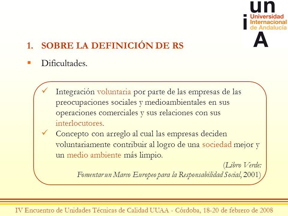 IV Encuentro de Unidades Técnicas de Calidad UUAA - Córdoba, 18-20 de febrero de 2008 1.SOBRE LA DEFINICIÓN DE RS Dificultades. Integración voluntaria