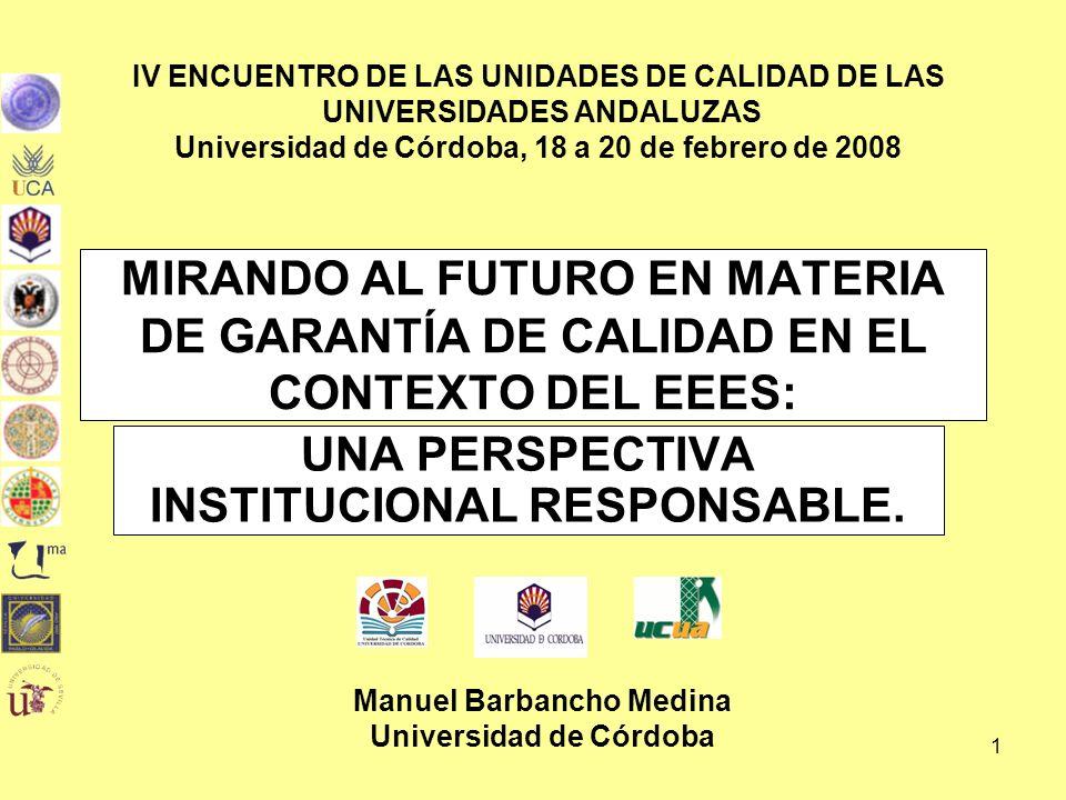 Manuel Barbancho Medina1 MIRANDO AL FUTURO EN MATERIA DE GARANTÍA DE CALIDAD EN EL CONTEXTO DEL EEES: UNA PERSPECTIVA INSTITUCIONAL RESPONSABLE.