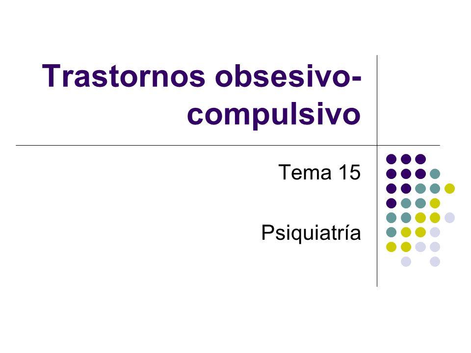 Trastornos obsesivo- compulsivo Tema 15 Psiquiatría