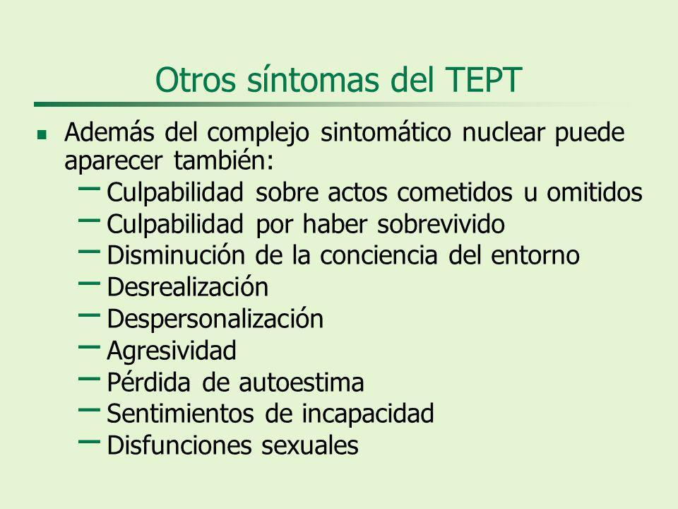 Otros síntomas del TEPT Además del complejo sintomático nuclear puede aparecer también: – Culpabilidad sobre actos cometidos u omitidos – Culpabilidad