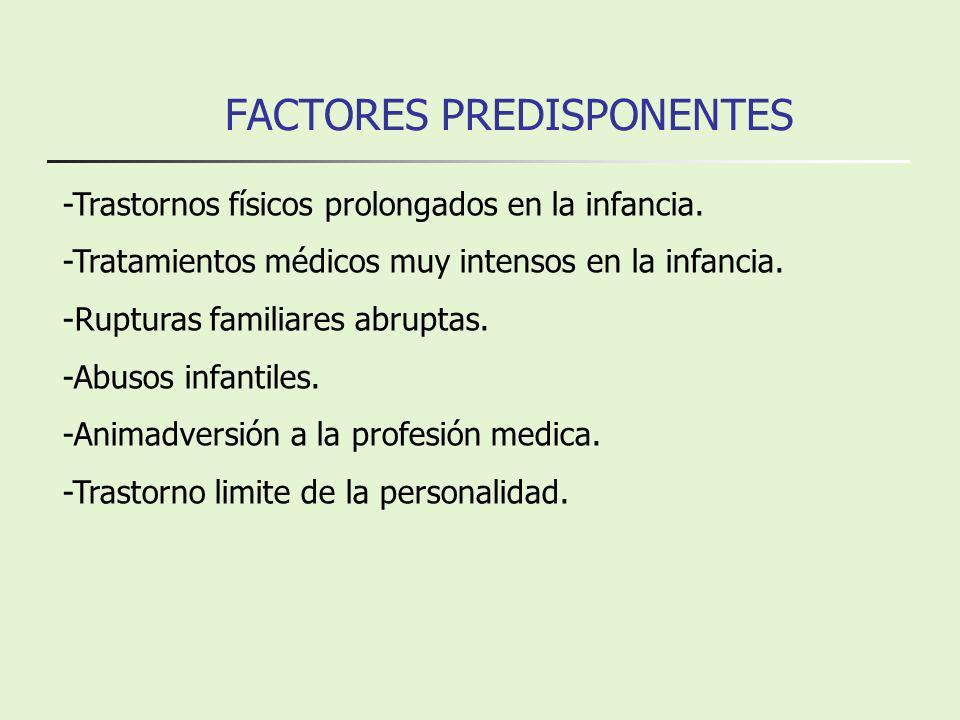 FACTORES PREDISPONENTES -Trastornos físicos prolongados en la infancia. -Tratamientos médicos muy intensos en la infancia. -Rupturas familiares abrupt